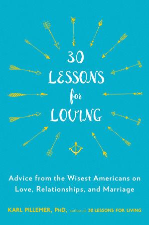 30 Lessons for Loving by Karl Pillemer, Ph.D.