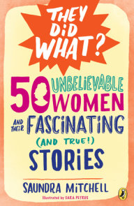 50 Unbelievable Women and Their Fascinating (and True!) Stories