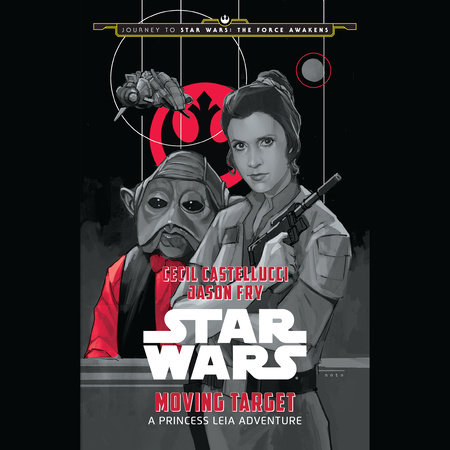 Journey to Star Wars: The Force Awakens Moving Target: A Princess Leia Adventure by Cecil Castellucci and Jason Fry