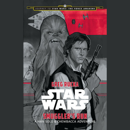 Journey to Star Wars: The Force Awakens Smuggler's Run: A Han Solo Adventure by Greg Rucka