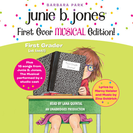 Junie B. Jones First Ever MUSICAL Edition! by Barbara Park, with songs by Marcy Heisler (lyrics) and Zina Goldrich (music)