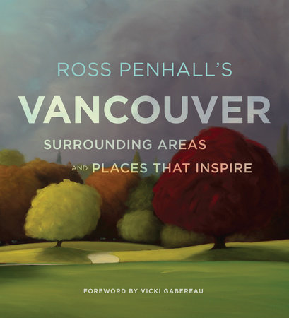 Ross Penhall's Vancouver, Surrounding Areas and Places That Inspire by Ross Penhall