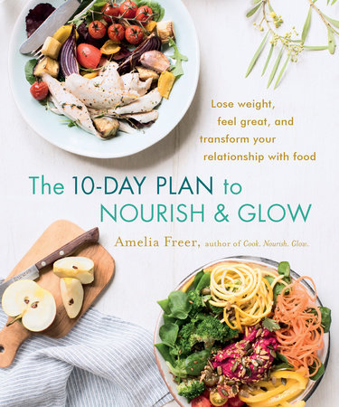 The 10-Day Plan to Nourish & Glow by Amelia Freer