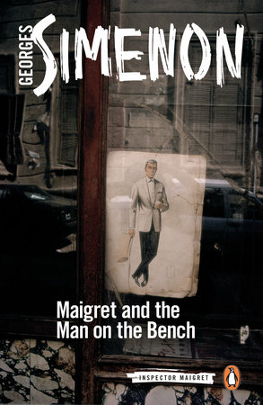 Maigret and the Man on the Bench by Georges Simenon