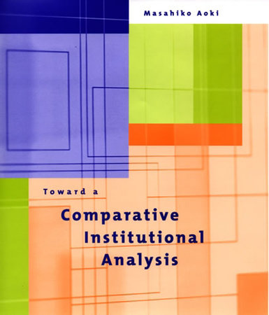 Toward a Comparative Institutional Analysis by Masahiko Aoki