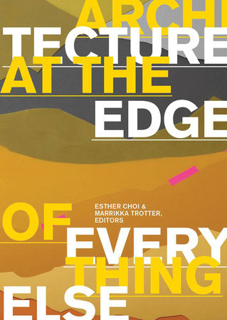 Architecture at the Edge of Everything Else by