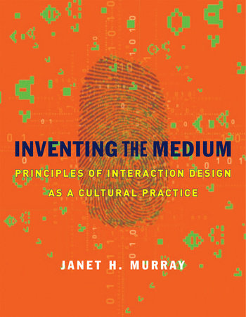Inventing the Medium by Janet H. Murray