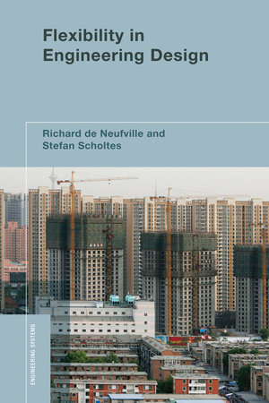Flexibility in Engineering Design by Richard De Neufville and Stefan Scholtes