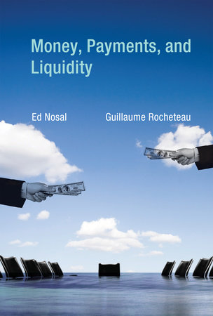 Money, Payments, and Liquidity by Ed Nosal and Guillaume Rocheteau