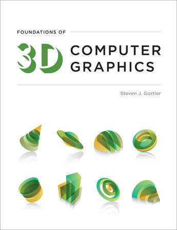 Foundations of 3D Computer Graphics by Steven J. Gortler