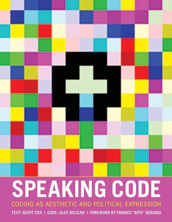 Speaking Code by Text: Geoff Cox Code: Alex McLean; foreword by Franco Bifo Berardi