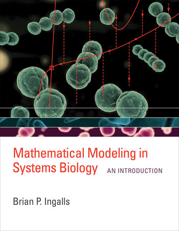 Mathematical Modeling in Systems Biology by Brian P. Ingalls