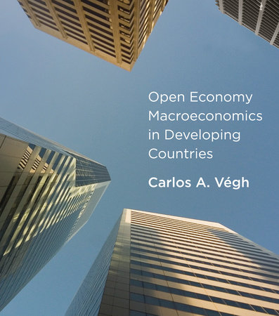 Open Economy Macroeconomics in Developing Countries by Carlos A. Vegh