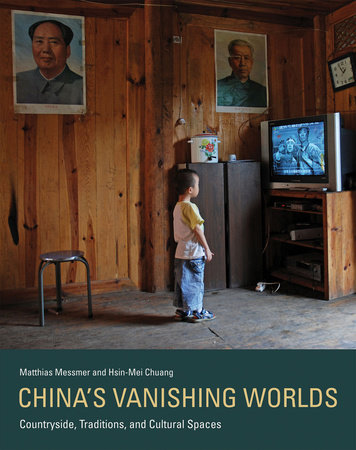 China's Vanishing Worlds by Matthias Messmer and Hsin-Mei Chuang