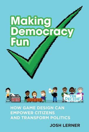 Making Democracy Fun by Josh A. Lerner