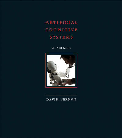 Artificial Cognitive Systems by David Vernon
