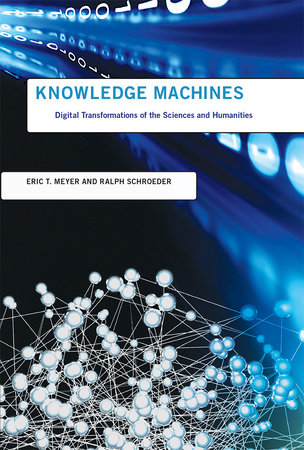 Knowledge Machines by Eric T. Meyer and Ralph Schroeder