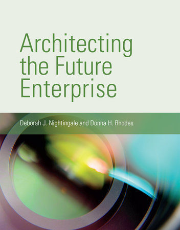 Architecting the Future Enterprise by Deborah J. Nightingale and Donna H. Rhodes