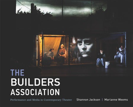 The Builders Association by Shannon Jackson and Marianne Weems