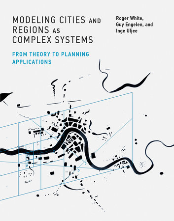 Modeling Cities and Regions as Complex Systems by Roger White, Guy Engelen and Inge Uljee