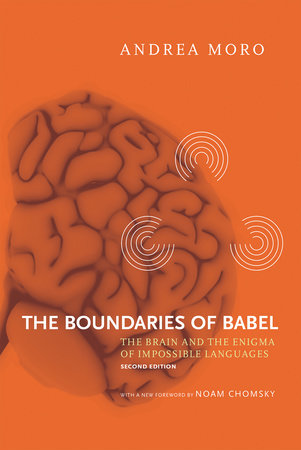 The Boundaries of Babel, second edition by Andrea Moro; foreword by Noam Chomsky; translated by Ivano Caponigro and Daniel B. Kane