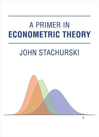 A Primer in Econometric Theory by John Stachurski