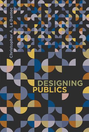 Designing Publics by Christopher A. Le Dantec