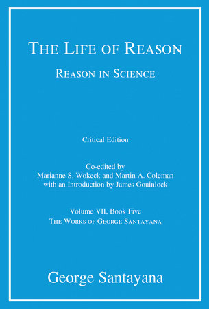 The Life of Reason or The Phases of Human Progress, critical edition, Volume 7 by George Santayana