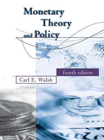 Monetary Theory and Policy, fourth edition by Carl E. Walsh
