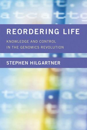 Reordering Life by Stephen Hilgartner