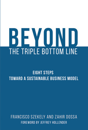 Beyond the Triple Bottom Line by Francisco Szekely and Zahir Dossa