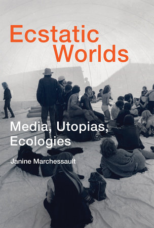 Ecstatic Worlds by Janine Marchessault
