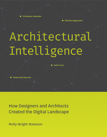 Architectural Intelligence by Molly Wright Steenson