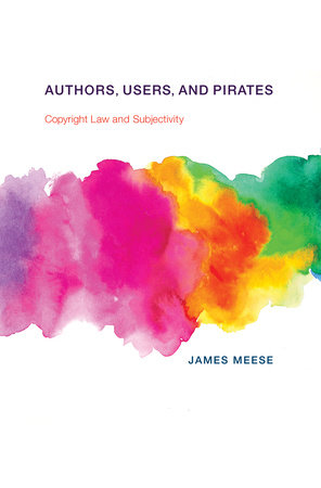 Authors, Users, and Pirates by James Meese
