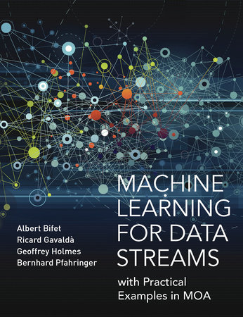 Machine Learning for Data Streams by Albert Bifet, Ricard Gavalda, Geoff Holmes and Bernhard Pfahringer