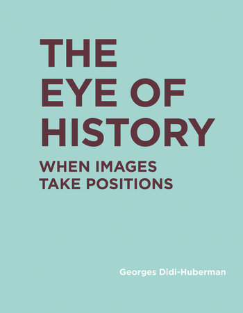 The Eye of History by Georges Didi-Huberman