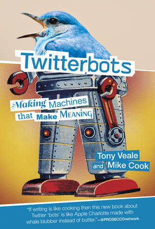 Twitterbots by Tony Veale and Mike Cook
