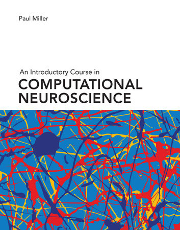An Introductory Course in Computational Neuroscience by Paul Miller