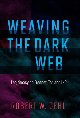 Weaving the Dark Web by Robert W. Gehl