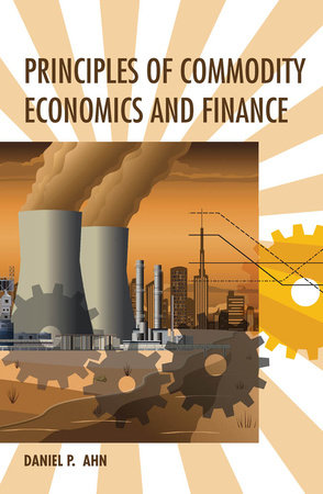 Principles of Commodity Economics and Finance by Daniel P. Ahn