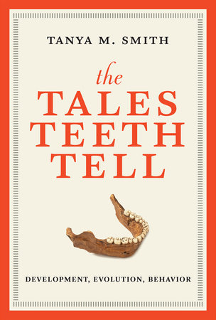 The Tales Teeth Tell by Tanya M. Smith