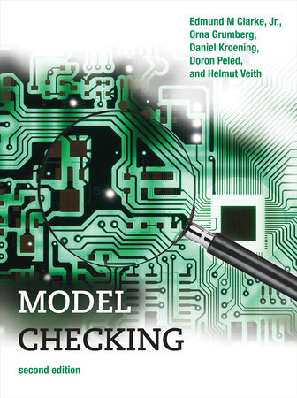 Model Checking, second edition by Edmund M. Clarke, Jr., Orna Grumberg, Daniel Kroening, Doron Peled and Helmut Veith