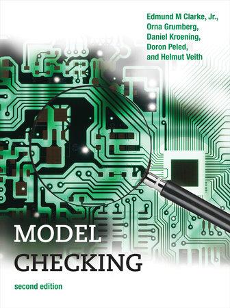 Model Checking, second edition by Edmund M ClarkeJR, Orna Grumberg, Daniel Kroening, Doron Peled, and Helmut Veith