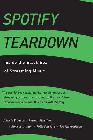 Spotify Teardown by Maria Eriksson, Rasmus Fleischer, Anna Johansson, Pelle Snickars and Patrick Vonderau