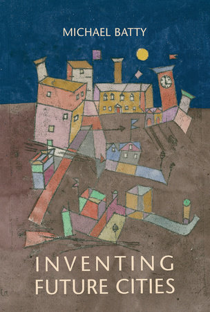 Inventing Future Cities by Michael Batty