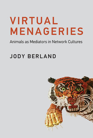 Virtual Menageries by Jody Berland