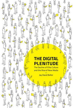 The Digital Plenitude by Jay David Bolter