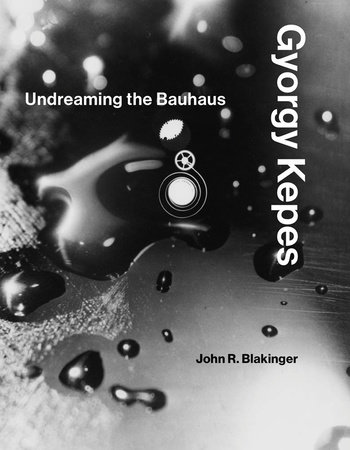 Gyorgy Kepes by John R. Blakinger