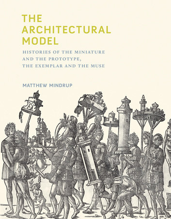 The Architectural Model by Matthew Mindrup