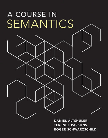 A Course in Semantics by Daniel Altshuler, Terence Parsons and Roger Schwarzschild